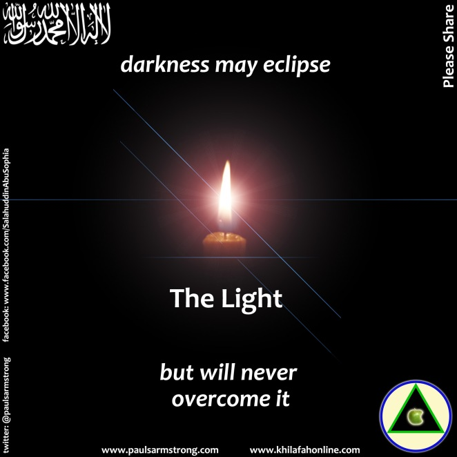 Darkness may eclipse The Light but will never overcome it