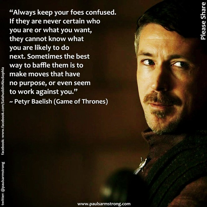 Petyr Baelish - Always keep your foes confused...