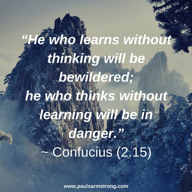 He who learns without thinking - Confucius