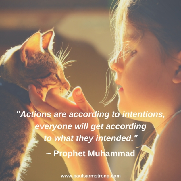 Actions are according to intentions - Prophet Muhammad