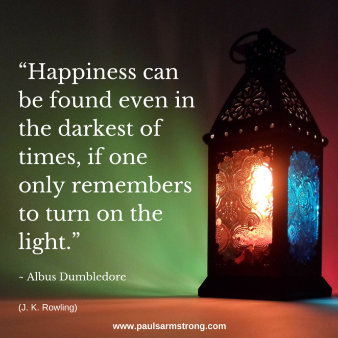 Happiness can be found even in the darkest of times - Dumbledore