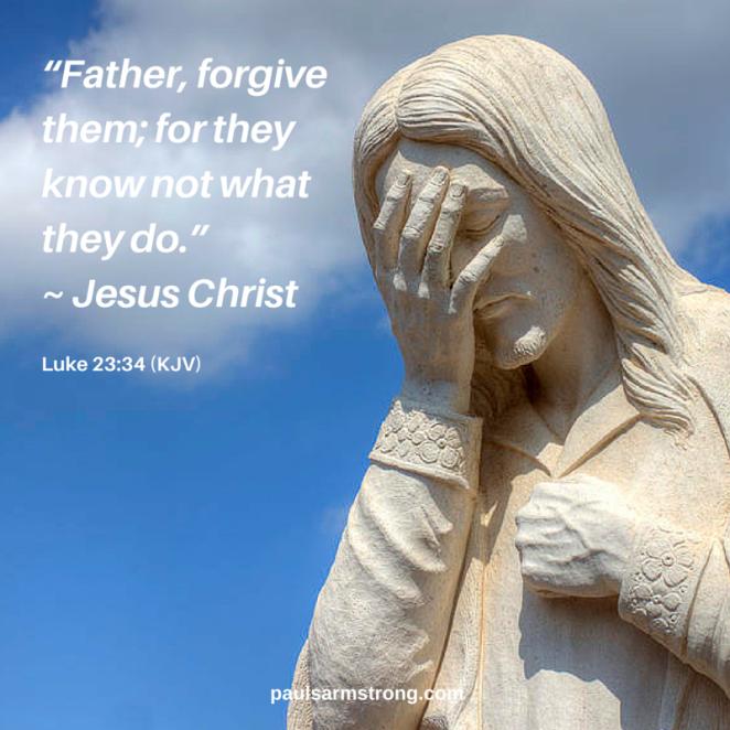 Father, forgive them - Jesus