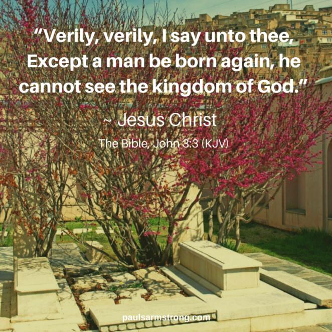 Jesus - Except a man be born again