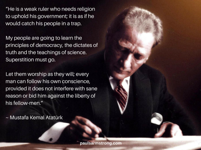 Ataturk - He is a weak ruler who needs religion to uphold his government