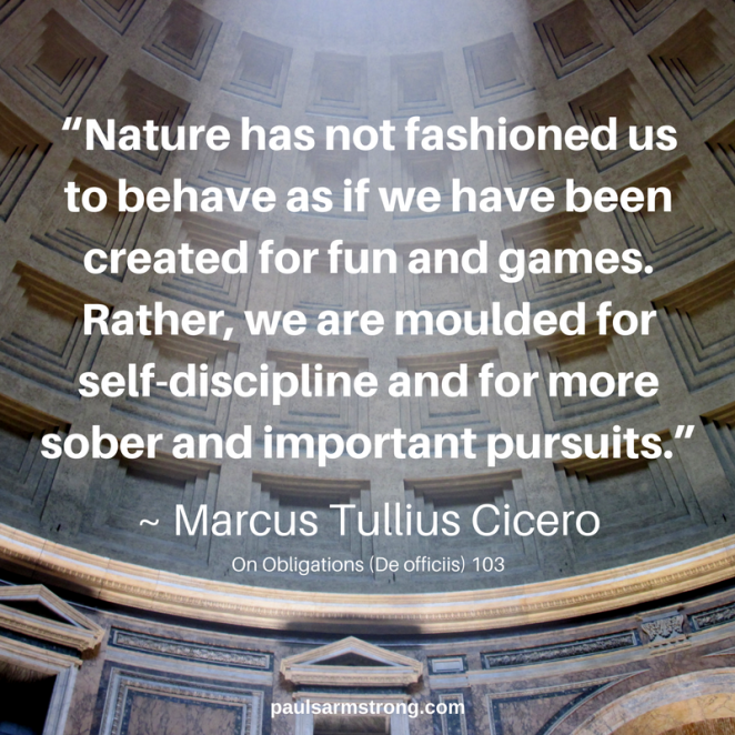 cicero-nature-has-not-fashioned-us-to-behave-as-if-we-have-been-created-for-fun-and-games